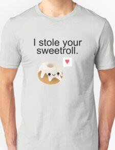I stole your sweetroll. T-Shirt