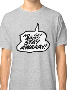 Stay Away! Classic T-Shirt