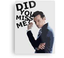 Did you miss me? Metal Print