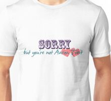 Sorry, but you're not Aaron Tveit Unisex T-Shirt