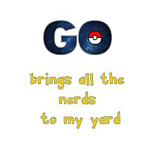 Pokemon Go Brings all the Nerds to my Yard Photographic Print