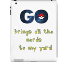 Pokemon Go Brings all the Nerds to my Yard iPad Case/Skin