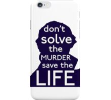 Don't Solve The Murder, Save The Life iPhone Case/Skin