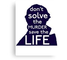 Don't Solve The Murder, Save The Life Canvas Print