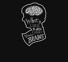 What is it like in your funny little brains? Unisex T-Shirt