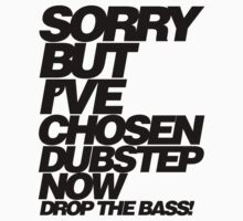 Sorry But I've Chosen Dubstep  by DropBass