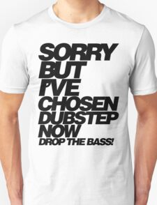 Sorry But I've Chosen Dubstep  T-Shirt