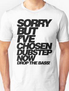 Sorry But I've Chosen Dubstep  T-Shirt