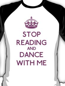 Stop Read and dance with me T-Shirt