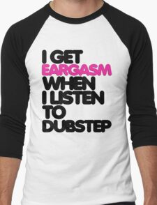 I Get Eargasm When I Listen to Dubstep (dark) Men's Baseball ¾ T-Shirt