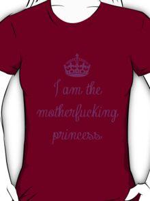 I am the motherfucking princess T-Shirt