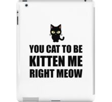 Cat To Be Kitten Me Right Meow iPad Case/Skin