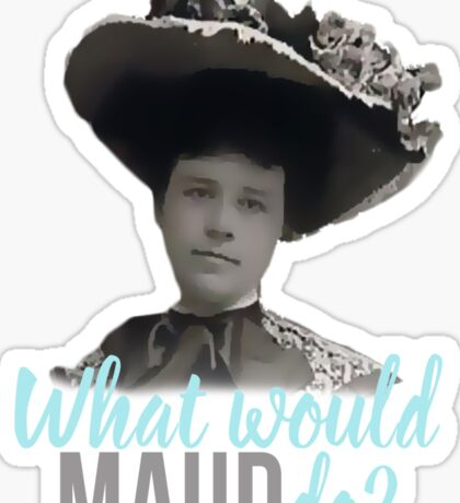 What would Maud do? WWMD? Sticker