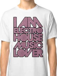 I AM ELECTRO HOUSE MUSIC LOVER (LIGHT PINK) Classic T-Shirt
