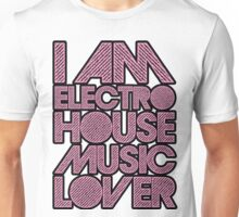I AM ELECTRO HOUSE MUSIC LOVER (LIGHT PINK) Unisex T-Shirt