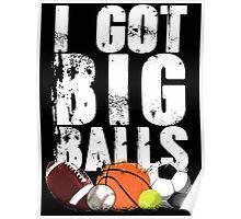 i got big balls Poster