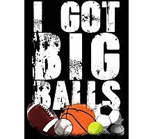 i got big balls Photographic Print