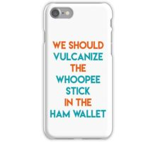 Vulcanize the whoopee stick iPhone Case/Skin