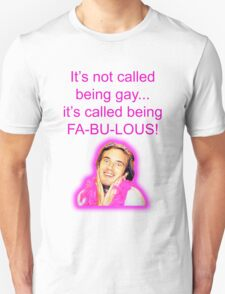 It's not called being gay... it's called being FA-BU-LOUS!  Unisex T-Shirt