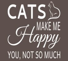 Cats Make Me Happy. You Not So Much One Piece - Short Sleeve