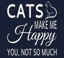 Cats Make Me Happy. You Not So Much Kids Tee