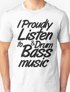 I Proudly Listen to Drum & Bass Music T-Shirt