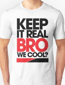 Keep It Real Bro, We Cool? (red) Unisex T-Shirt