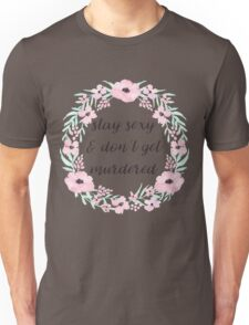 Stay Sexy and Don't Get Murdered Unisex T-Shirt