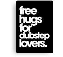 Free Hugs For Dubstep Lovers (white) Canvas Print