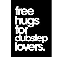 Free Hugs For Dubstep Lovers (white) Photographic Print