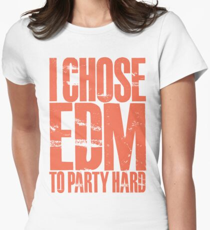 I Chose EDM To Party Hard (orange) Womens Fitted T-Shirt