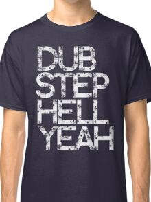 Dubstep Hell Yeah Classic T-Shirt