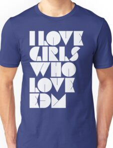 I Love Girls Who Love EDM (Electronic Dance Music) Unisex T-Shirt