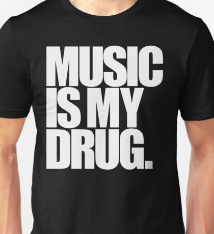 Music Is My Drug Unisex T-Shirt