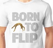 Born To Flip - Gold  Unisex T-Shirt