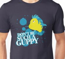 Don't be such a Guppy Unisex T-Shirt