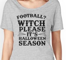 Football? Witch Please Women's Relaxed Fit T-Shirt