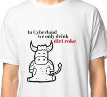 In Cyberland We Only Drink Diet Coke Classic T-Shirt