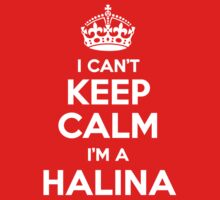 I can't keep calm, Im a HALINA by icant