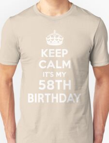 Keep Calm It's my 58th Birthday Unisex T-Shirt