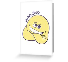 Sure, Bud Greeting Card