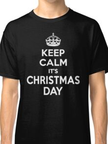 Keep Calm It's Christmas day Classic T-Shirt