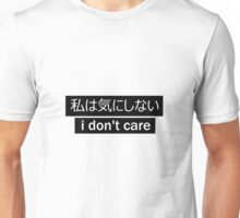i don't care Unisex T-Shirt