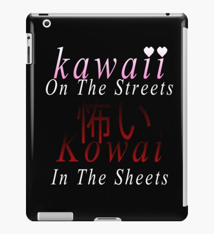 Kawaii on the streets kowai in the sheets iPad Case/Skin