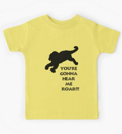 You're Gonna Hear Me Roar!!! Kids Tee