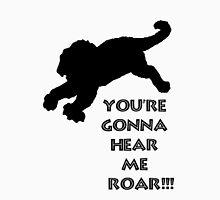You're Gonna Hear Me Roar!!! Unisex T-Shirt