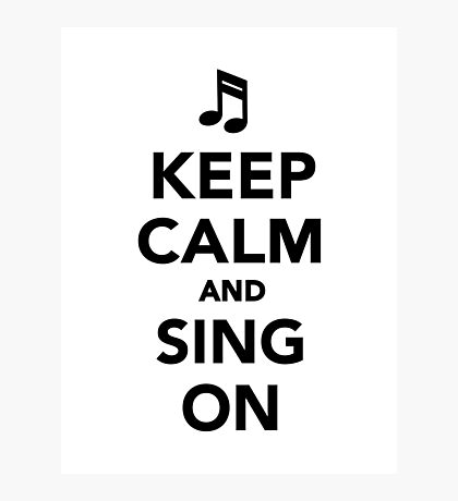Keep calm and sing on Photographic Print