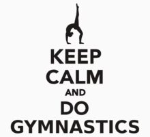 Keep calm and do Gymnastics by Designzz