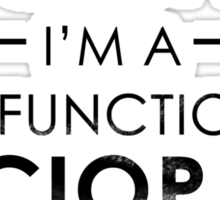 I'm not a Psychopath, I'm a High-functioning Sociopath - Do your research Sticker
