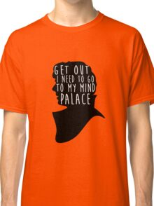 GET OUT I NEED TO GO TO MY MIND PALACE Classic T-Shirt